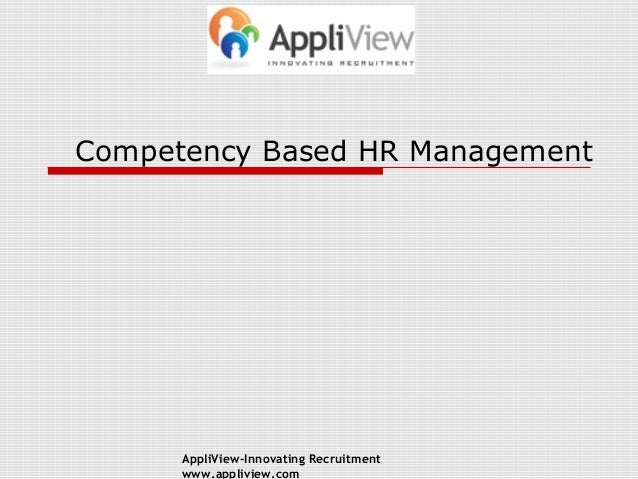 Competency Based HR Management  AppliView-Innovating Recruitment www.appliview.com
