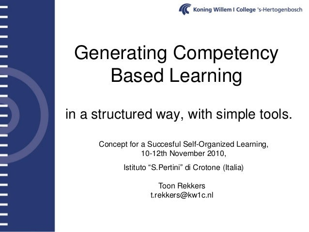Generating Competency Based Learning in a structured way, with simple tools. Toon Rekkers t.rekkers@kw1c.nl Concept for a ...