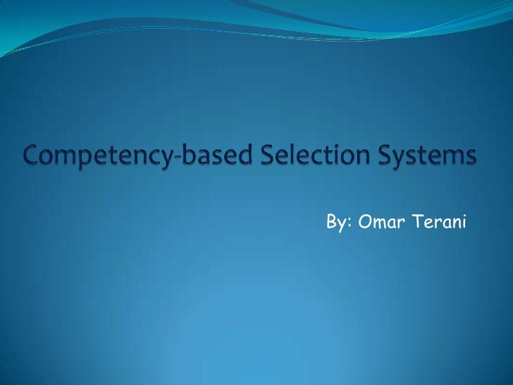 Competency-based Selection Systems<br />By: Omar Terani<br />