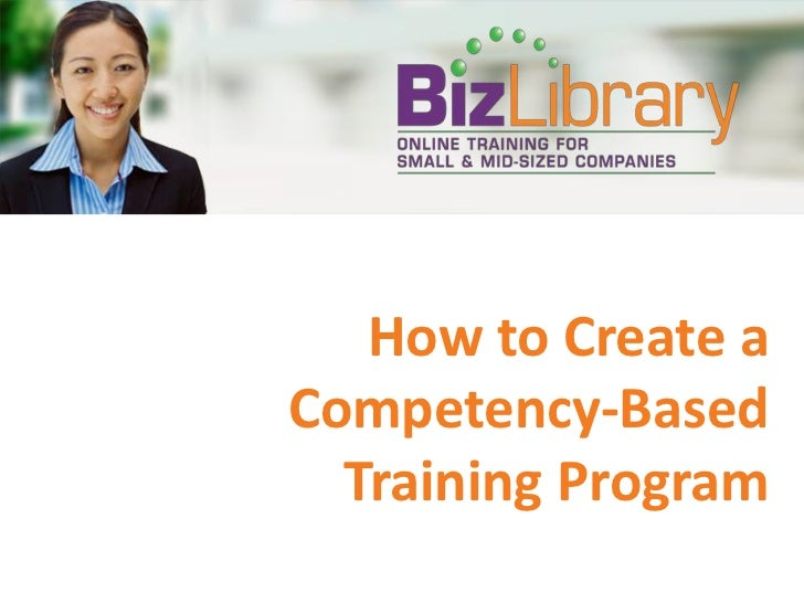 How to Create aCompetency-Based  Training Program
