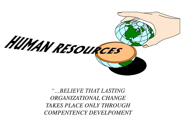 """""""…BELIEVE THAT LASTING ORGANIZATIONAL CHANGETAKES PLACE ONLY THROUGHCOMPENTENCY DEVELPOMENT"""