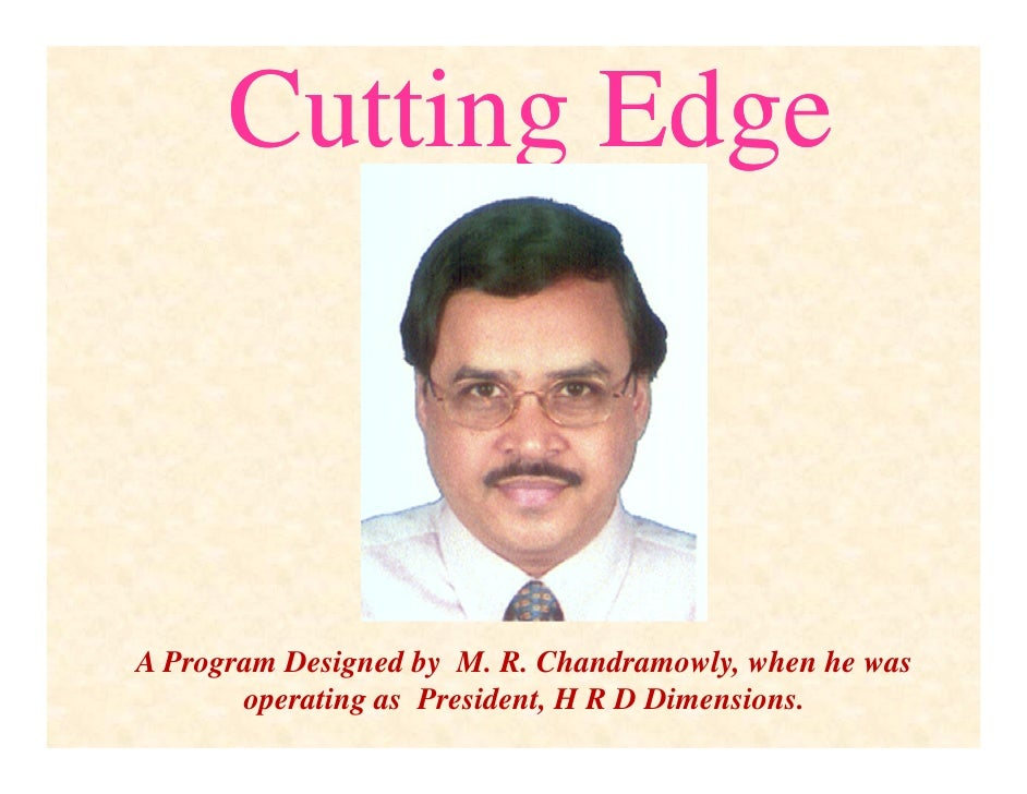 Cutting Edge    A Program Designed by M. R. Chandramowly, when he was        operating as President, H R D Dimensions.