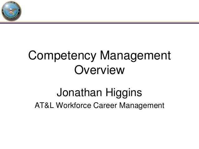 Competency Management      Overview     Jonathan HigginsAT&L Workforce Career Management