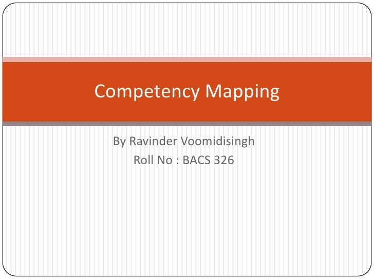 By RavinderVoomidisingh<br />Roll No : BACS 326<br />Competency Mapping<br />