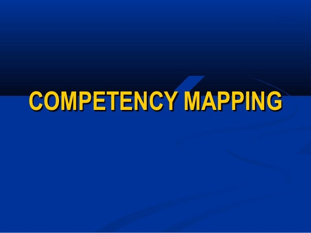 QuickT ime™ and a H.263 decompressor are needed to see this picture.COMPETENCY MAPPING