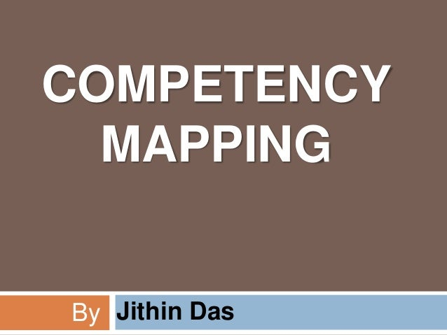 COMPETENCY  MAPPINGBy : Jithin Das