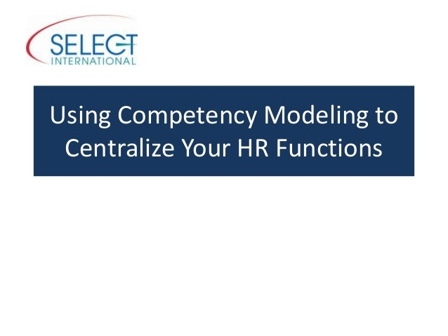 Using Competency Modeling toCentralize Your HR Functions