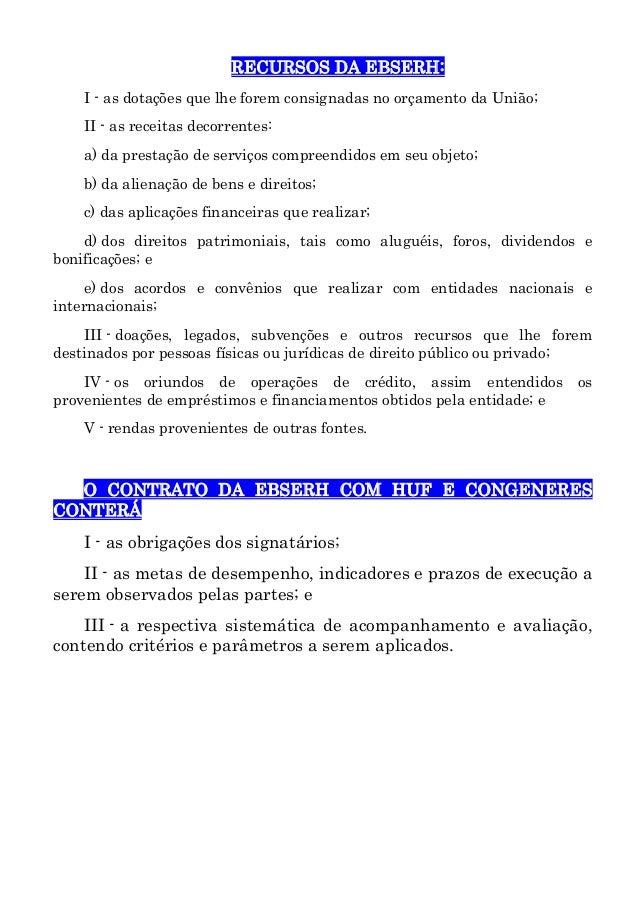 RECURSOS DA EBSERH: I - as dotações que lhe forem consignadas no orçamento da União; II - as receitas decorrentes: a) da p...