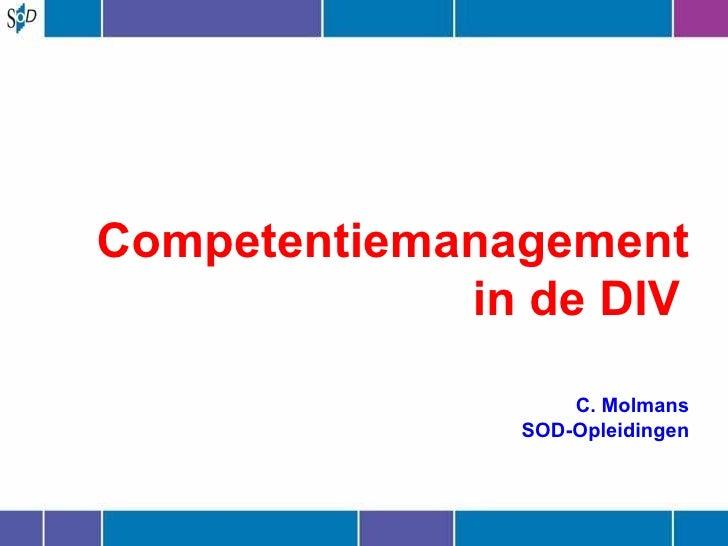Competentiemanagement in de DIV   C. Molmans SOD-Opleidingen