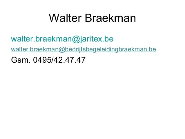 Walter Braekmanwalter.braekman@jaritex.bewalter.braekman@bedrijfsbegeleidingbraekman.beGsm. 0495/42.47.47