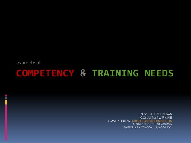 example of  COMPETENCY & TRAINING NEEDS  NUKOOL THANUANRAM CONSULTANT & TRAINER E-MAIL ADDRESS : NUKOOL2001@HOTMAIL.COM MO...