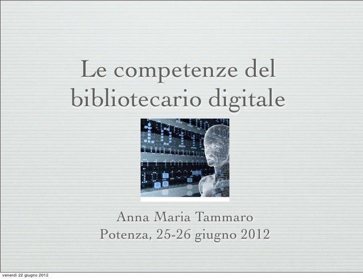 Le competenze del                         bibliotecario digitale                             Anna Maria Tammaro           ...