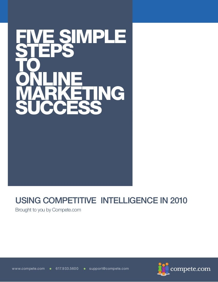 FIVE SIMPLE  STEPS  TO  ONLINE  MARKETING  SUCCESS     USING COMPETITIVE INTELLIGENCE IN 2010  Brought to you by Compete.c...