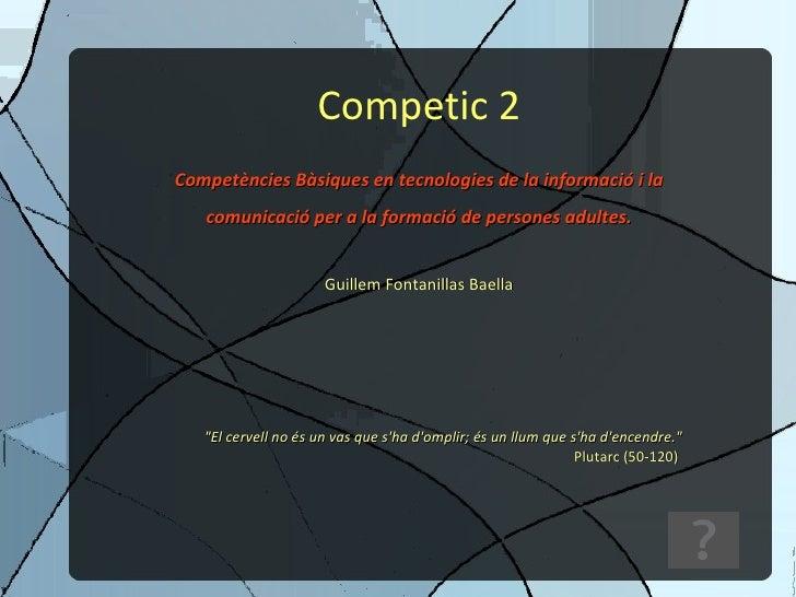 Competic 2 Competències Bàsiques en tecnologies de la informació i la comunicació per a la formació de persones adultes. G...