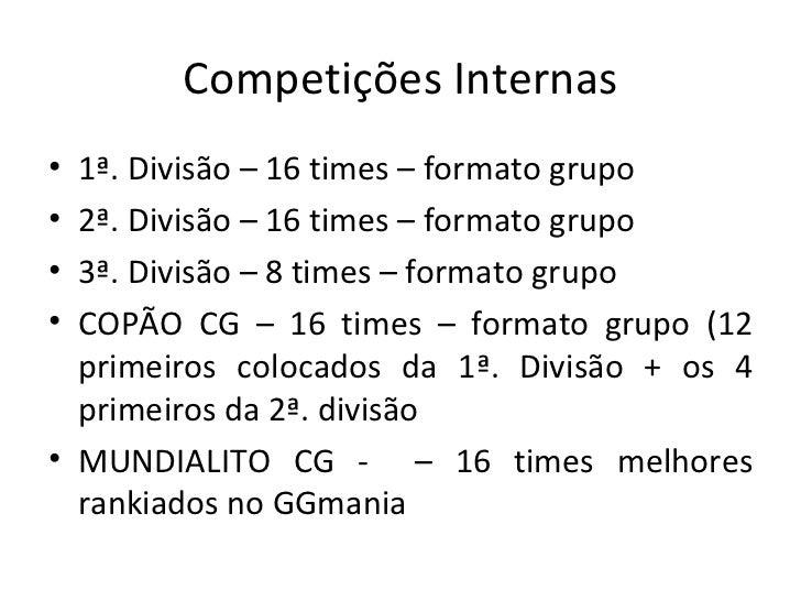 Competições Internas <ul><li>1ª. Divisão – 16 times – formato grupo </li></ul><ul><li>2ª. Divisão – 16 times – formato gru...