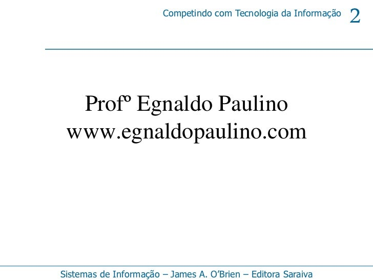 Competindo com Tecnologia da Informação                                                                 2  Profº Egnaldo P...