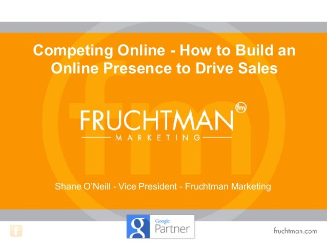 Shane O'Neill - Vice President - Fruchtman Marketing Competing Online - How to Build an Online Presence to Drive Sales