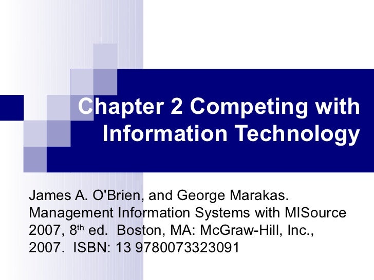 Chapter 2 Competing with        Information TechnologyJames A. OBrien, and George Marakas.Management Information Systems w...