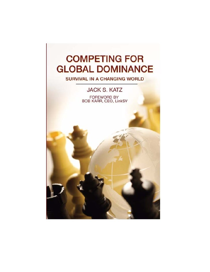 """Competing for Global Dominance"" Book Excerpt Survival in a Changing World                           By Jack S. Katz      ..."