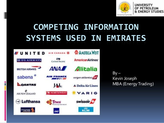 COMPETING INFORMATION SYSTEMS USED IN EMIRATES  By – Kevin Joseph MBA (Energy Trading)