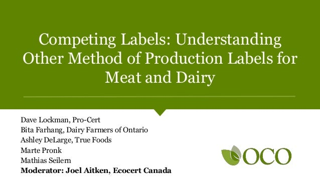 Competing Labels: Understanding Other Method of Production Labels for Meat and Dairy Dave Lockman, Pro-Cert Bita Farhang, ...