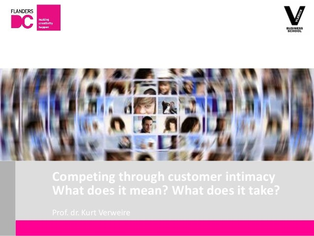 Competing through customer intimacy                       What does it mean? What does it take?                       Prof...
