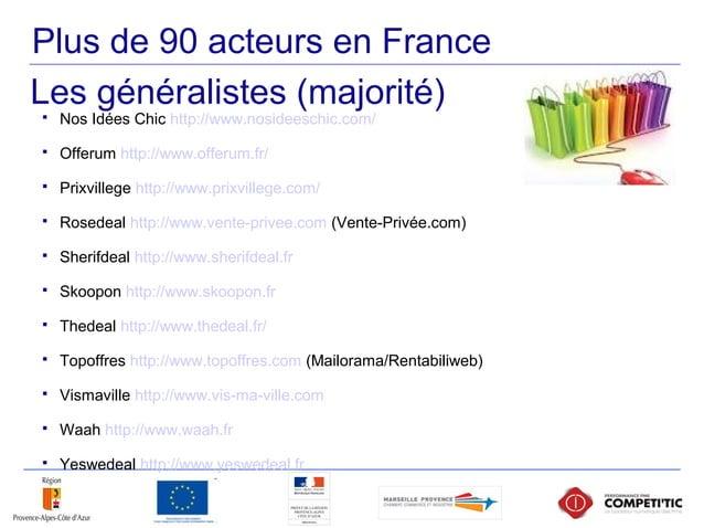 Plus de 90 acteurs en France  Nos Idées Chic http://www.nosideeschic.com/  Offerum http://www.offerum.fr/  Prixvillege ...
