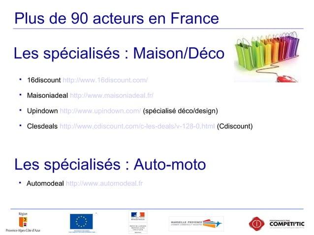 Plus de 90 acteurs en France  16discount http://www.16discount.com/  Maisoniadeal http://www.maisoniadeal.fr/  Upindown...