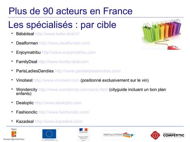 Plus de 90 acteurs en France  Bébédeal http://www.bebe-deal.fr/  Dealformen http://www.dealformen.com  Enjoymatribu htt...