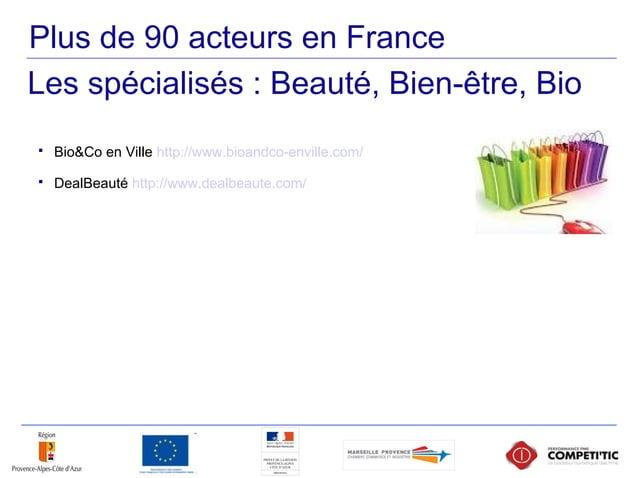 Plus de 90 acteurs en France  Bio&Co en Ville http://www.bioandco-enville.com/  DealBeauté http://www.dealbeaute.com/ Le...