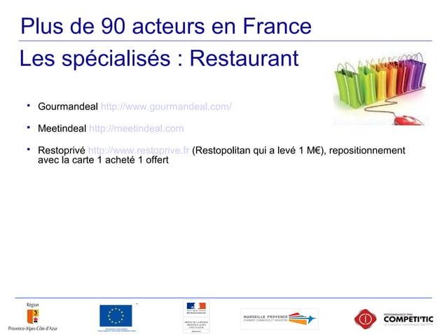 Plus de 90 acteurs en France  Gourmandeal http://www.gourmandeal.com/  Meetindeal http://meetindeal.com  Restoprivé htt...