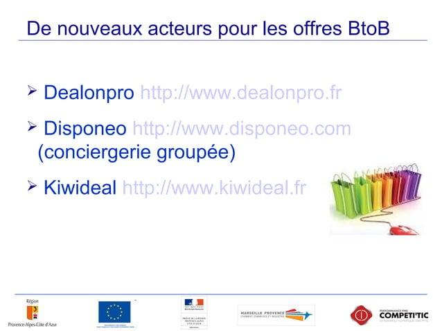 De nouveaux acteurs pour les offres BtoB  Dealonpro http://www.dealonpro.fr  Disponeo http://www.disponeo.com (concierge...