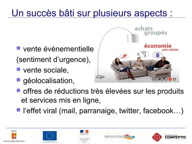 Un succès bâti sur plusieurs aspects :  vente événementielle (sentiment d'urgence),  vente sociale,  géolocalisation, ...