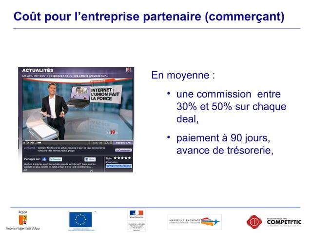 Coût pour l'entreprise partenaire (commerçant) En moyenne : • une commission entre 30% et 50% sur chaque deal, • paiement ...