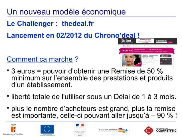 Un nouveau modèle économique Le Challenger : thedeal.fr Lancement en 02/2012 du Chrono'deal ! Comment ca marche ?  3 euro...