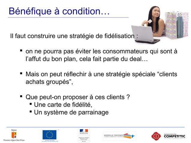 Bénéfique à condition… Il faut construire une stratégie de fidélisation :  on ne pourra pas éviter les consommateurs qui ...