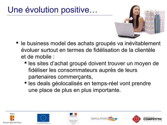 Une évolution positive…  le business model des achats groupés va inévitablement évoluer surtout en termes de fidélisation...