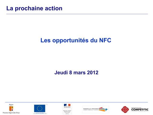 La prochaine action Jeudi 8 mars 2012 Les opportunités du NFC