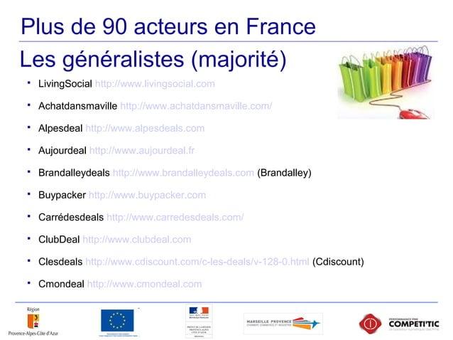 Plus de 90 acteurs en France  LivingSocial http://www.livingsocial.com  Achatdansmaville http://www.achatdansmaville.com...