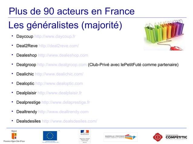 Plus de 90 acteurs en France  Daycoup http://www.daycoup.fr  Deal2Reve http://deal2reve.com/  Dealeshop http://www.deal...