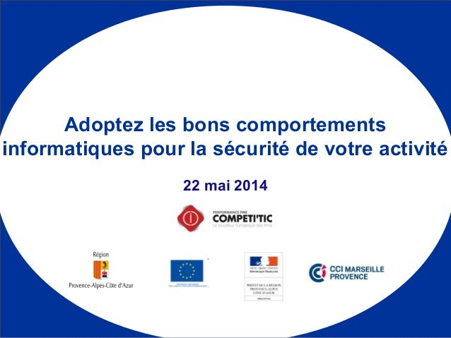 1 22 mai 2014 Adoptez les bons comportements informatiques pour la sécurité de votre activité