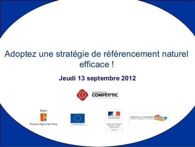 Jeudi 13 septembre 2012 Adoptez une stratégie de référencement naturel efficace !