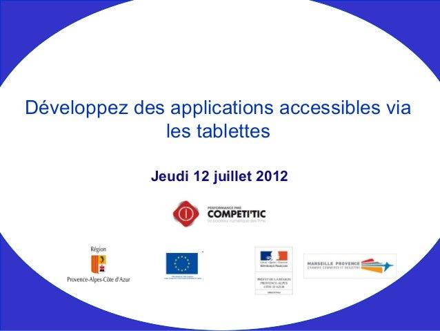 Jeudi 12 juillet 2012 Développez des applications accessibles via les tablettes