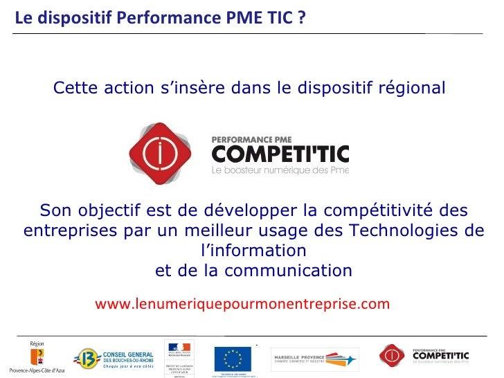 Le dispositif Performance PME TIC ?    Cette action s'insère dans le dispositif régional   Son objectif est de développer ...