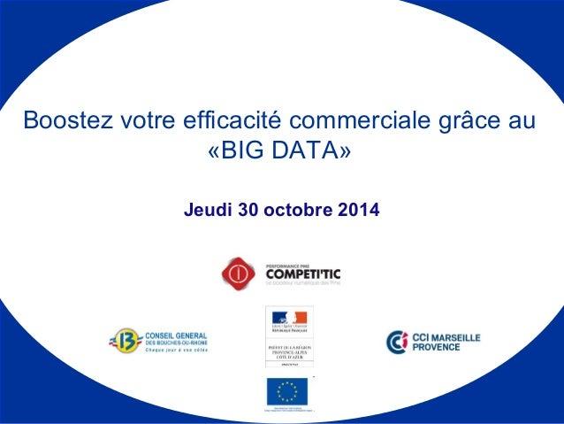 Boostez votre efficacité commerciale grâce au  «BIG DATA»  Jeudi 30 octobre 2014