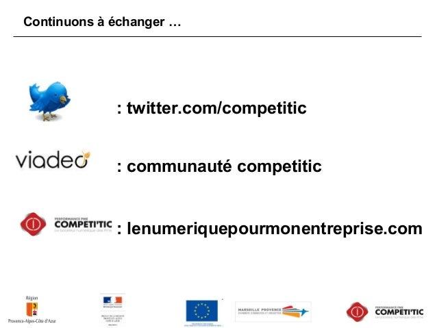 Continuons à échanger … : twitter.com/competitic : communauté competitic : lenumeriquepourmonentreprise.com