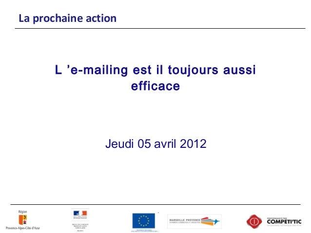 La prochaine action L'e-mailing est il toujours aussi efficace Jeudi 05 avril 2012