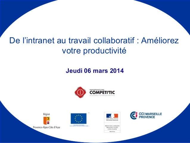 Jeudi 06 mars 2014 De l'intranet au travail collaboratif : Améliorez votre productivité