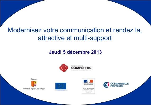 Jeudi 5 décembre 2013 Modernisez votre communication et rendez la, attractive et multi-support