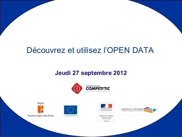 Jeudi 27 septembre 2012 Découvrez et utilisez l'OPEN DATA